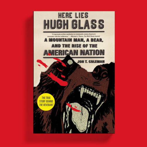 Here Lies Hugh Glass by Jon T. Coleman